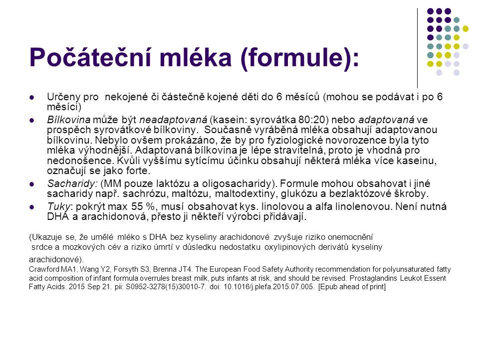 Počáteční mléka (formule): Určeny pro nekojené či částečně kojené děti do 6 měsíců (mohou se podávat i po 6 měsíci) Bílkovina může být neadaptovaná (kasein: syrovátka 80:20) nebo adaptovaná ve prospěch syrovátkové bílkoviny.