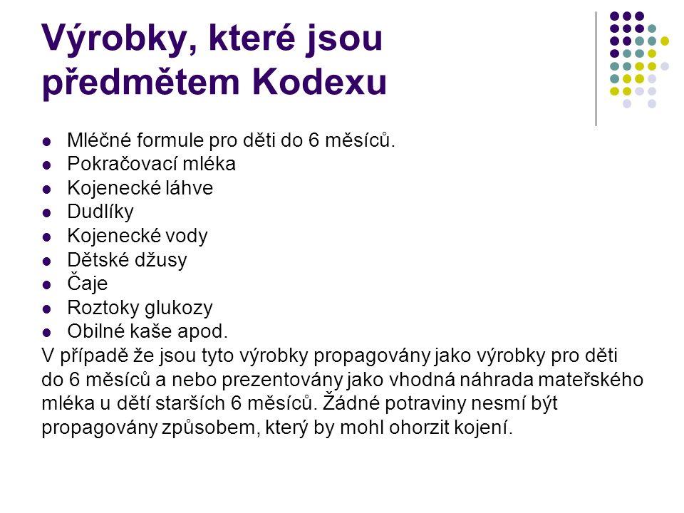 Výrobky, které jsou předmětem Kodexu Mléčné formule pro děti do 6 měsíců. Pokračovací mléka Kojenecké láhve Dudlíky Kojenecké vody Dětské džusy Čaje R