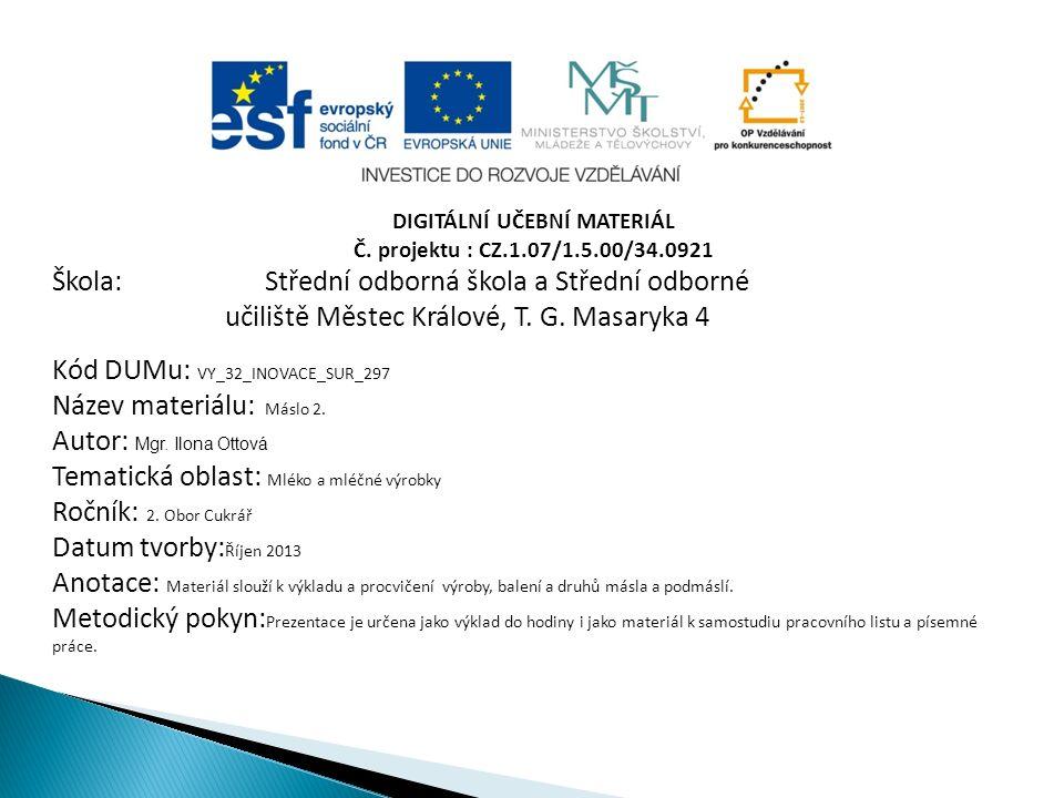 DIGITÁLNÍ UČEBNÍ MATERIÁL Č. projektu : CZ.1.07/1.5.00/34.0921 Škola: Střední odborná škola a Střední odborné učiliště Městec Králové, T. G. Masaryka