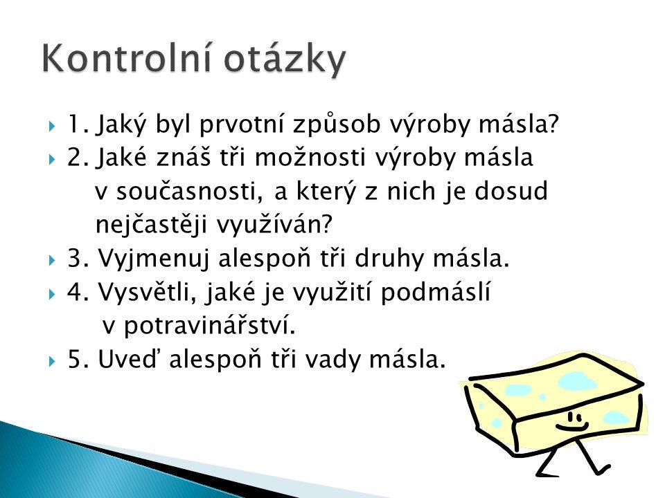  1. Jaký byl prvotní způsob výroby másla.  2.