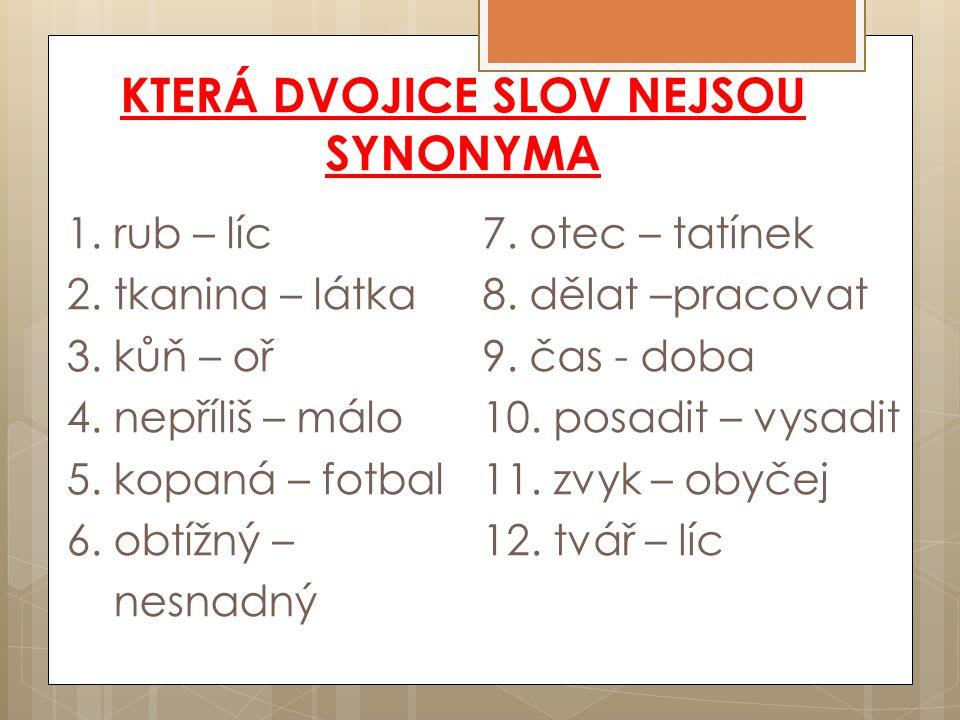 KTERÁ DVOJICE SLOV NEJSOU SYNONYMA 1. rub – líc 2.
