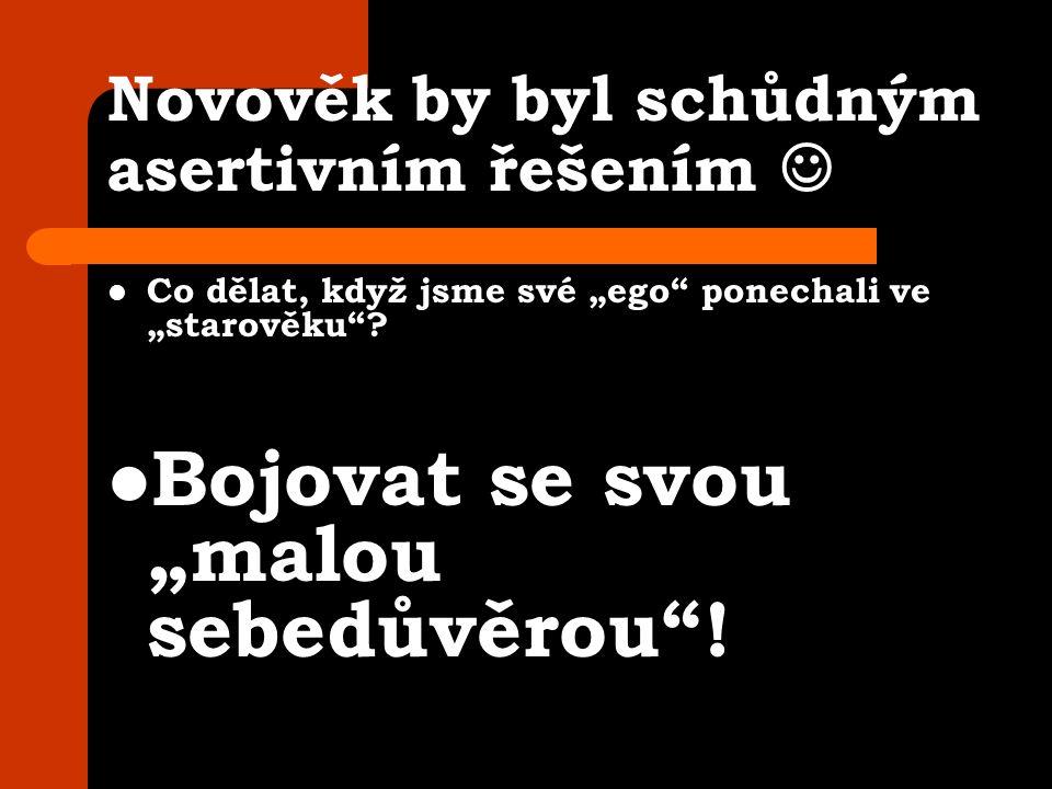 """Novověk by byl schůdným asertivním řešením Co dělat, když jsme své """"ego ponechali ve """"starověku ."""