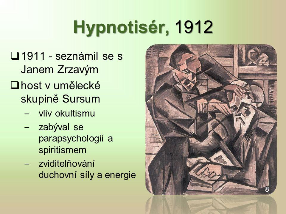 Hypnotisér, 1912  1911 - seznámil se s Janem Zrzavým  host v umělecké skupině Sursum ‒ vliv okultismu ‒ zabýval se parapsychologii a spiritismem ‒ zviditelňování duchovní síly a energie 8