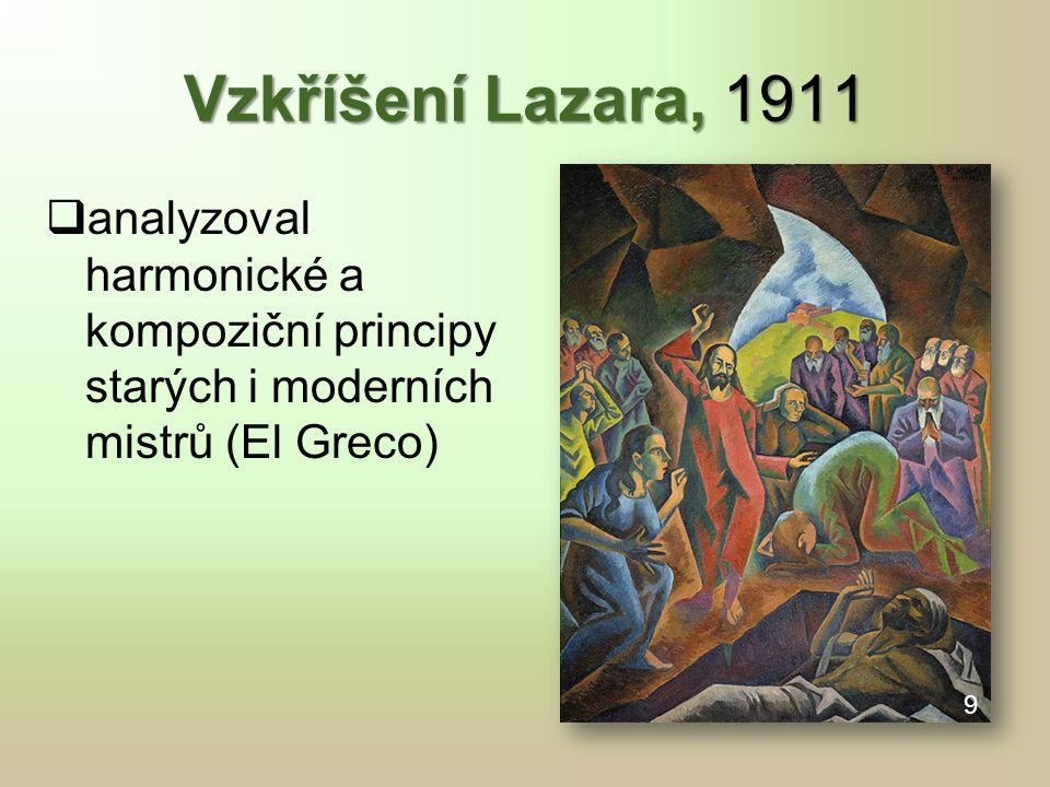 Vzkříšení Lazara, 1911  analyzoval harmonické a kompoziční principy starých i moderních mistrů (El Greco) 9