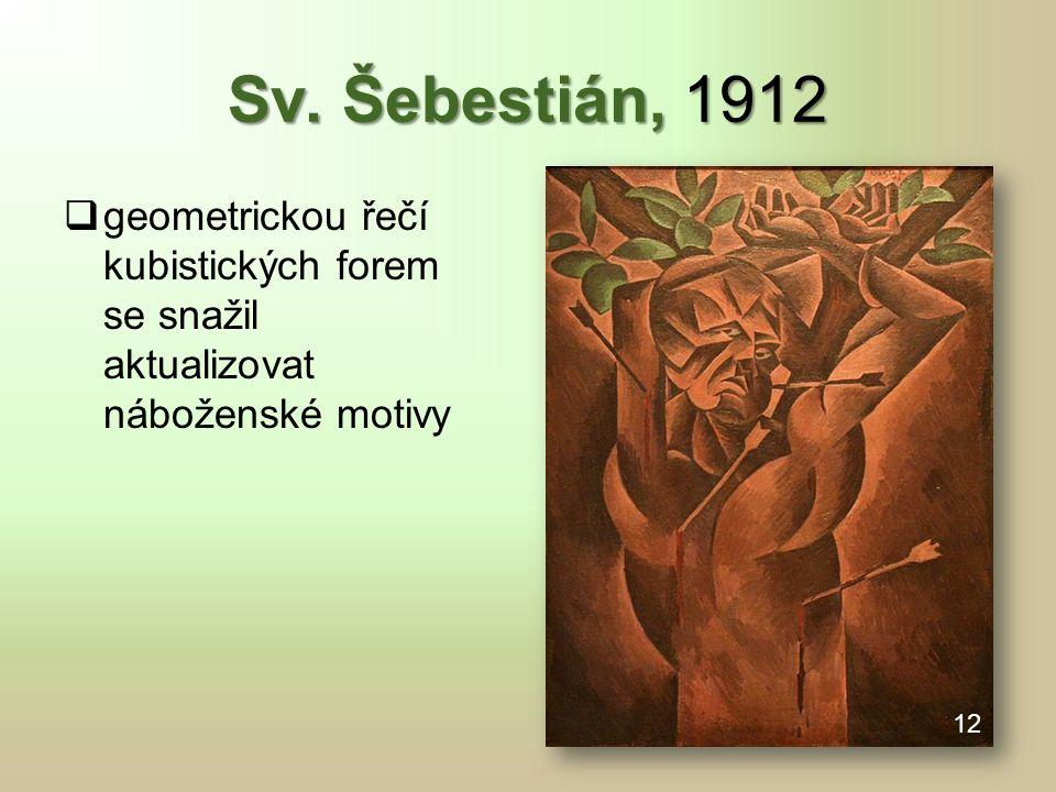 Sv. Šebestián, 1912  geometrickou řečí kubistických forem se snažil aktualizovat náboženské motivy 12