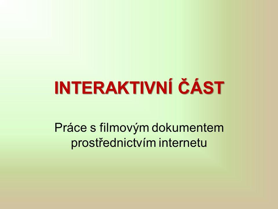 INTERAKTIVNÍ ČÁST Práce s filmovým dokumentem prostřednictvím internetu
