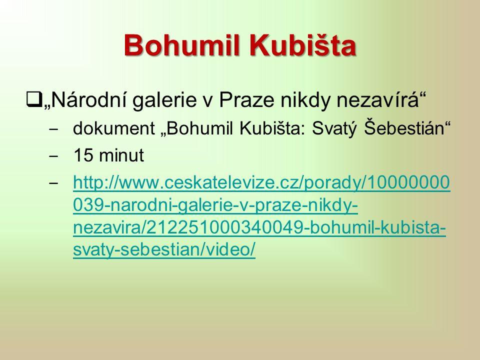 """Bohumil Kubišta  """"Národní galerie v Praze nikdy nezavírá ‒ dokument """"Bohumil Kubišta: Svatý Šebestián ‒ 15 minut ‒ http://www.ceskatelevize.cz/porady/10000000 039-narodni-galerie-v-praze-nikdy- nezavira/212251000340049-bohumil-kubista- svaty-sebestian/video/ http://www.ceskatelevize.cz/porady/10000000 039-narodni-galerie-v-praze-nikdy- nezavira/212251000340049-bohumil-kubista- svaty-sebestian/video/"""