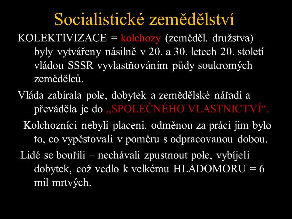 Socialistické zemědělství KOLEKTIVIZACE = kolchozy (zeměděl.