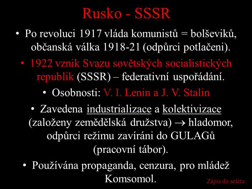 Rusko - SSSR Po revoluci 1917 vláda komunistů = bolševiků, občanská válka 1918-21 (odpůrci potlačeni).