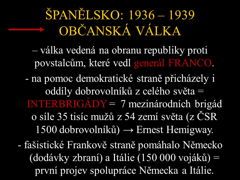 ŠPANĚLSKO: 1936 – 1939 OBČANSKÁ VÁLKA – válka vedená na obranu republiky proti povstalcům, které vedl generál FRANCO.