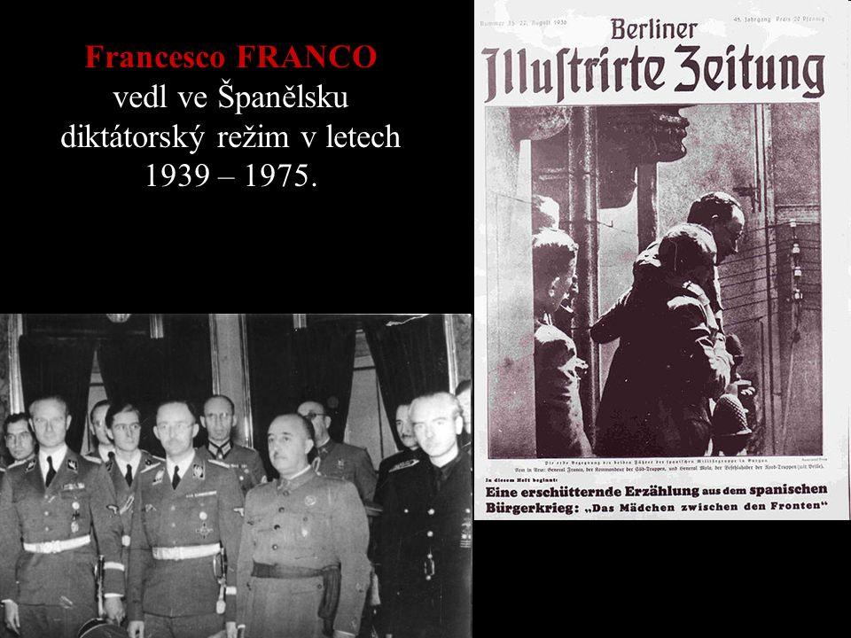 Francesco FRANCO vedl ve Španělsku diktátorský režim v letech 1939 – 1975.