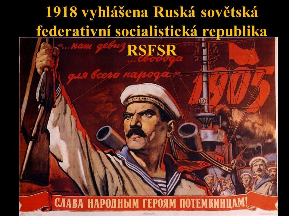 1918 vyhlášena Ruská sovětská federativní socialistická republika RSFSR