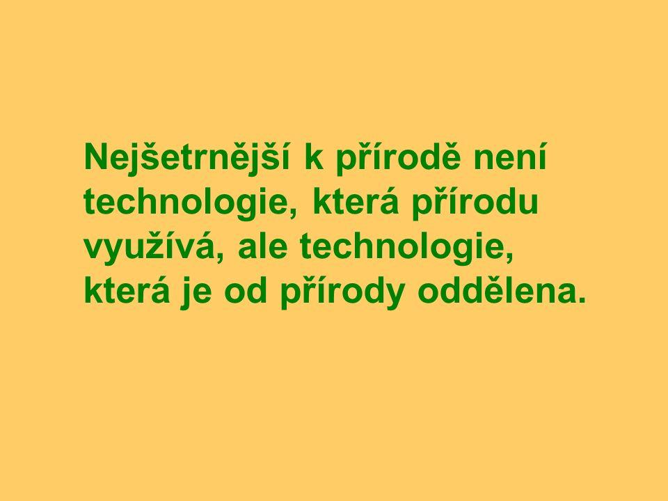 Nejšetrnější k přírodě není technologie, která přírodu využívá, ale technologie, která je od přírody oddělena.