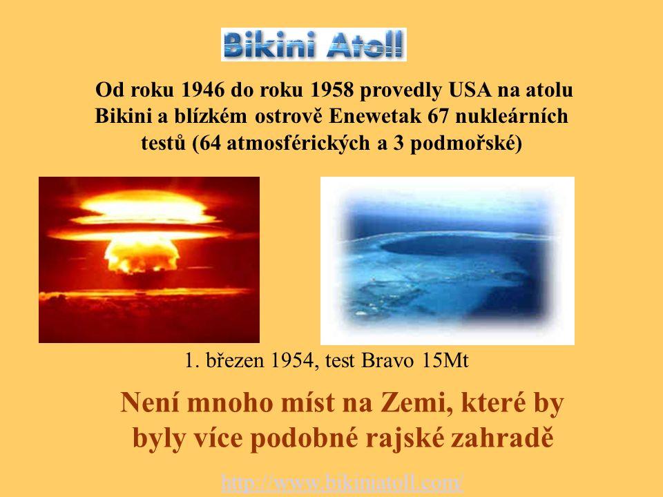Od roku 1946 do roku 1958 provedly USA na atolu Bikini a blízkém ostrově Enewetak 67 nukleárních testů (64 atmosférických a 3 podmořské) 1. březen 195