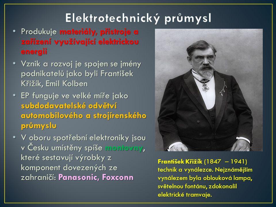 Produkuje materiály, přístroje a zařízení využívající elektrickou energii Produkuje materiály, přístroje a zařízení využívající elektrickou energii Vznik a rozvoj je spojen se jmény podnikatelů jako byli František Křižík, Emil Kolben Vznik a rozvoj je spojen se jmény podnikatelů jako byli František Křižík, Emil Kolben EP funguje ve velké míře jako subdodavatelské odvětví automobilového a strojírenského průmyslu EP funguje ve velké míře jako subdodavatelské odvětví automobilového a strojírenského průmyslu V oboru spotřební elektroniky jsou v Česku umístěny spíše montovny, které sestavují výrobky z komponent dovezených ze zahraničí: Panasonic, Foxconn V oboru spotřební elektroniky jsou v Česku umístěny spíše montovny, které sestavují výrobky z komponent dovezených ze zahraničí: Panasonic, Foxconn František Křižík (1847 – 1941) technik a vynálezce.