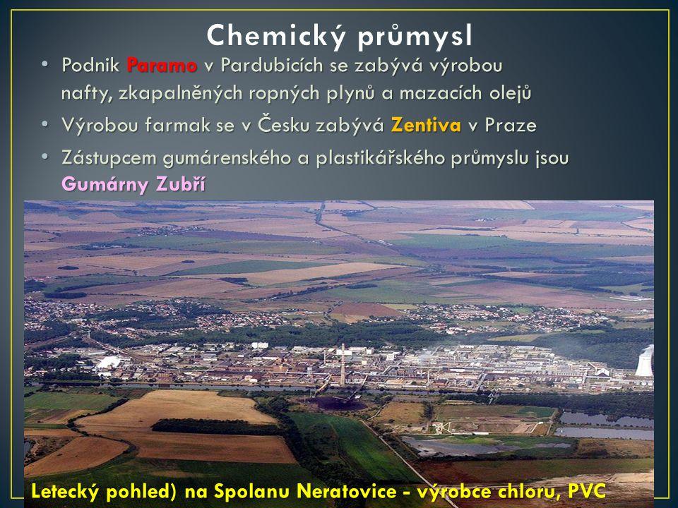 Podnik Paramo v Pardubicích se zabývá výrobou nafty, zkapalněných ropných plynů a mazacích olejů Podnik Paramo v Pardubicích se zabývá výrobou nafty, zkapalněných ropných plynů a mazacích olejů Výrobou farmak se v Česku zabývá Zentiva v Praze Výrobou farmak se v Česku zabývá Zentiva v Praze Zástupcem gumárenského a plastikářského průmyslu jsou Gumárny Zubří Zástupcem gumárenského a plastikářského průmyslu jsou Gumárny Zubří Letecký pohled) na Spolanu Neratovice - výrobce chloru, PVC