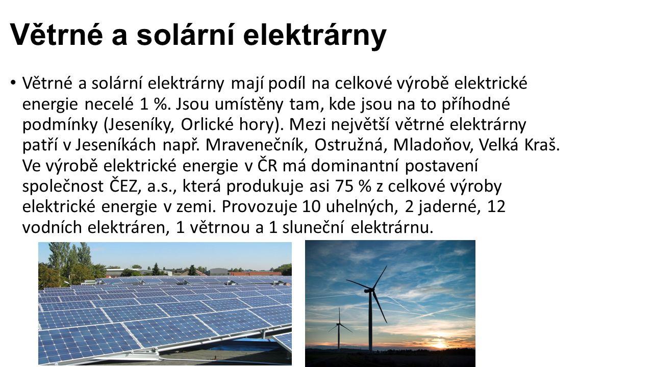 Větrné a solární elektrárny Větrné a solární elektrárny mají podíl na celkové výrobě elektrické energie necelé 1 %. Jsou umístěny tam, kde jsou na to