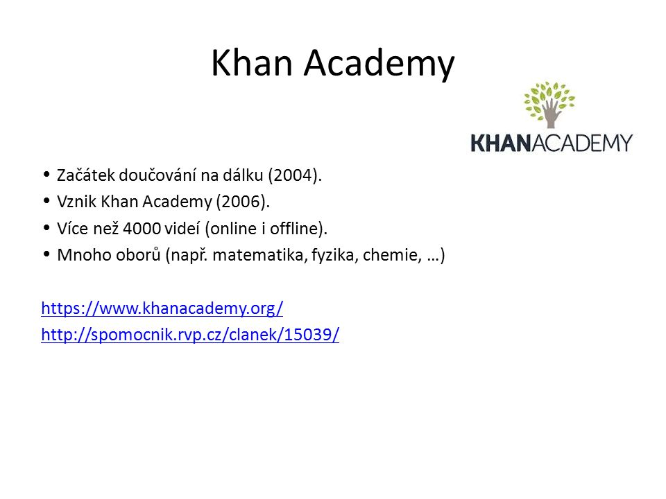 Khan Academy Začátek doučování na dálku (2004). Vznik Khan Academy (2006).