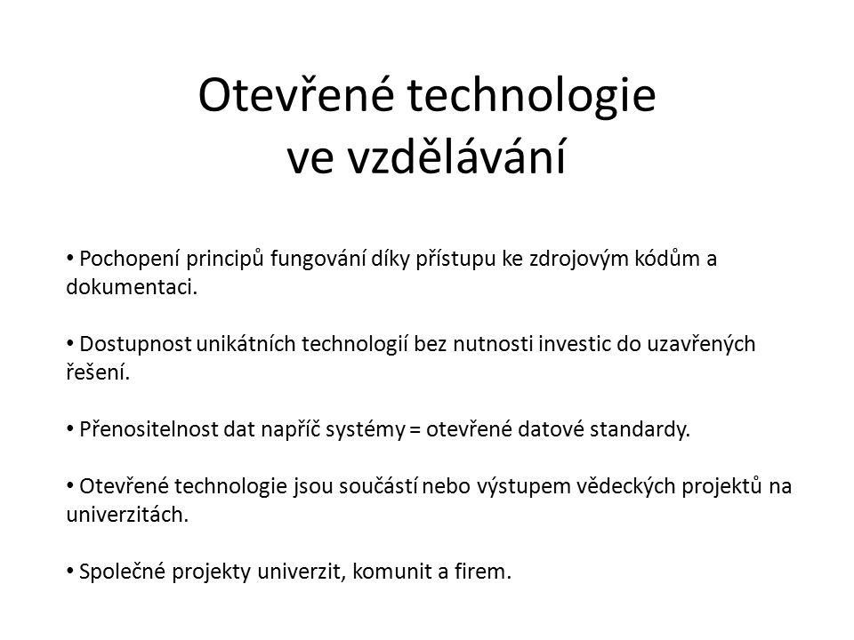 Otevřené technologie ve vzdělávání Pochopení principů fungování díky přístupu ke zdrojovým kódům a dokumentaci.