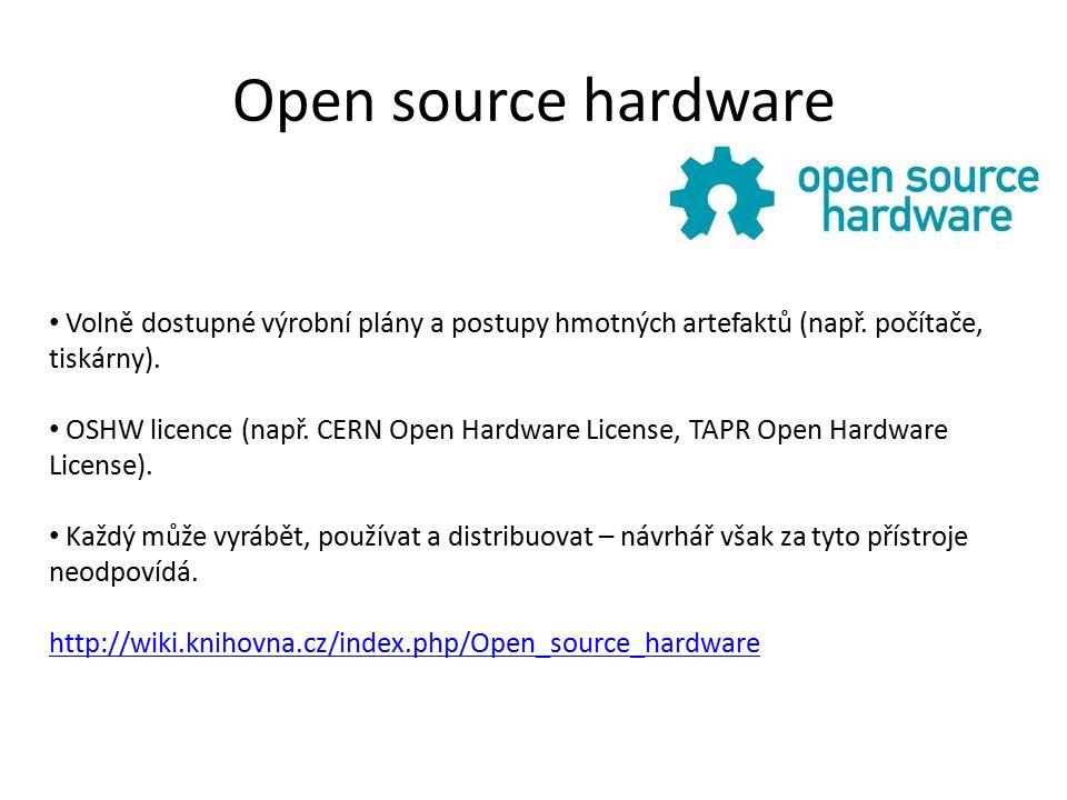Open source hardware Volně dostupné výrobní plány a postupy hmotných artefaktů (např.