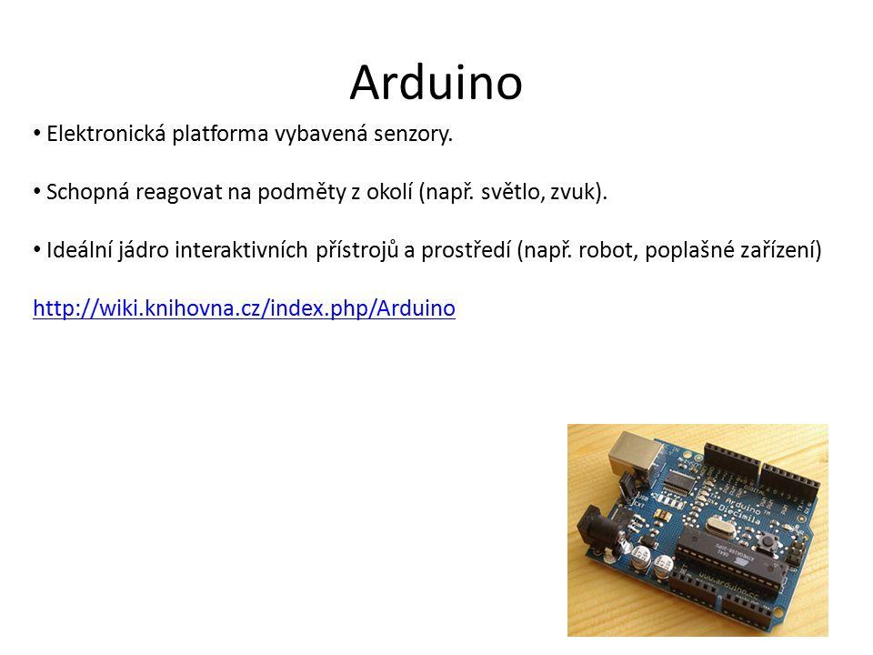 Arduino Elektronická platforma vybavená senzory. Schopná reagovat na podměty z okolí (např.