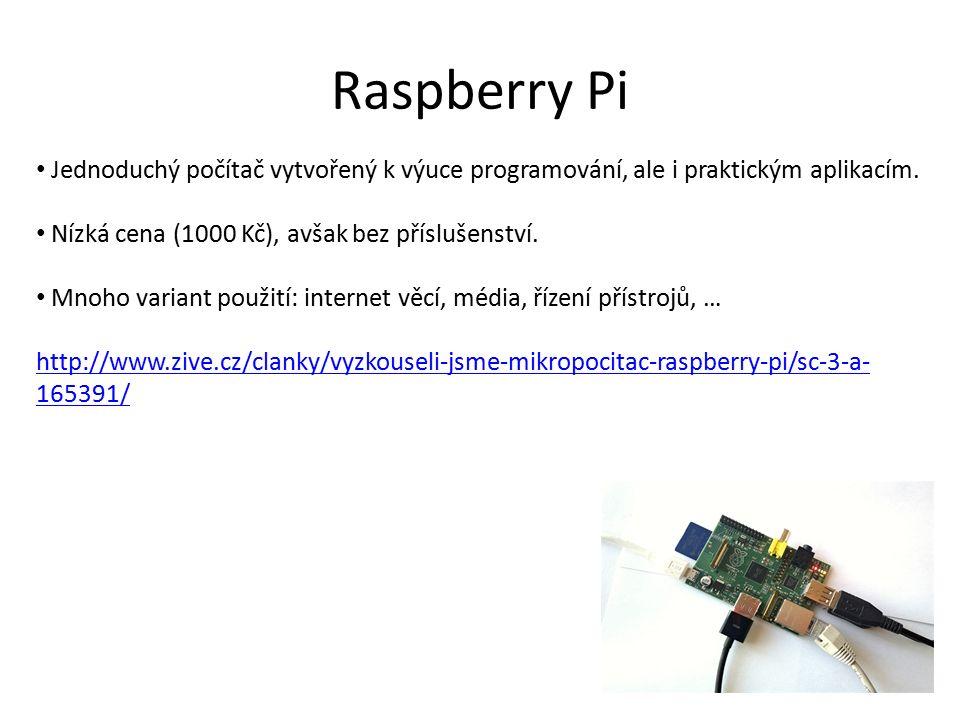 Raspberry Pi Jednoduchý počítač vytvořený k výuce programování, ale i praktickým aplikacím.
