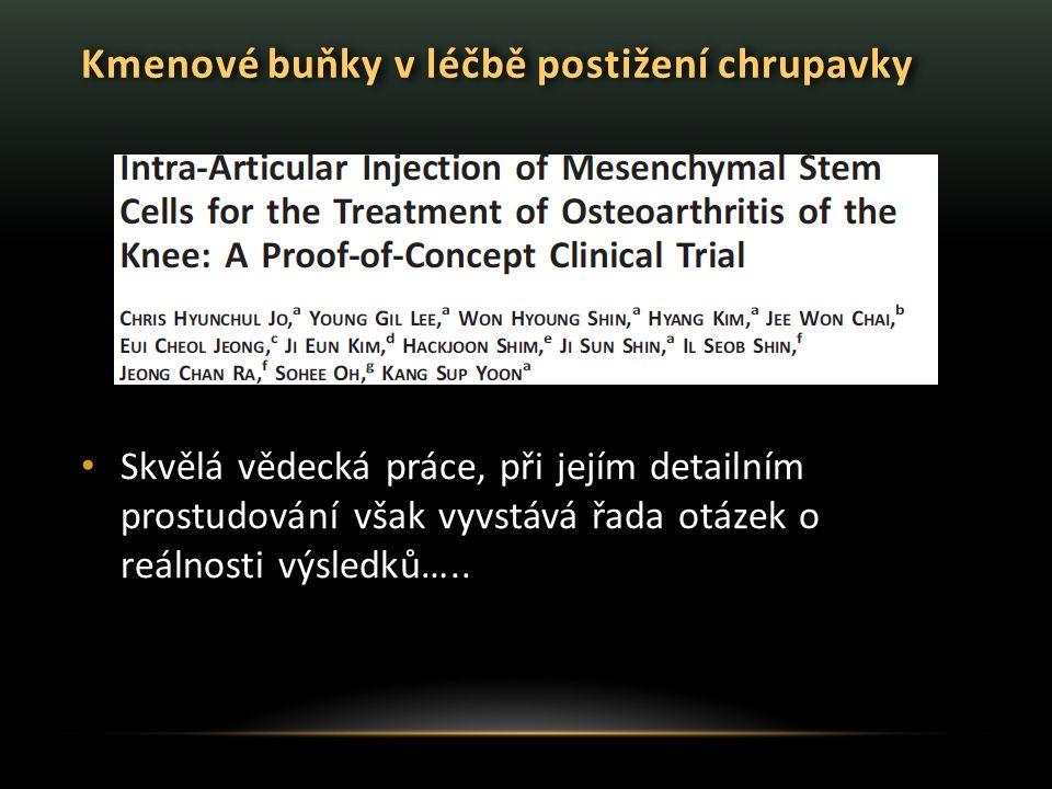 Kmenové buňky v léčbě postižení chrupavky Skvělá vědecká práce, při jejím detailním prostudování však vyvstává řada otázek o reálnosti výsledků…..