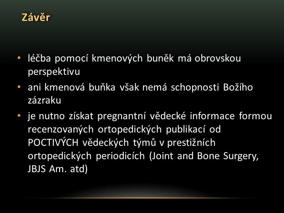 Závěr léčba pomocí kmenových buněk má obrovskou perspektivu ani kmenová buňka však nemá schopnosti Božího zázraku je nutno získat pregnantní vědecké informace formou recenzovaných ortopedických publikací od POCTIVÝCH vědeckých týmů v prestižních ortopedických periodicích (Joint and Bone Surgery, JBJS Am.