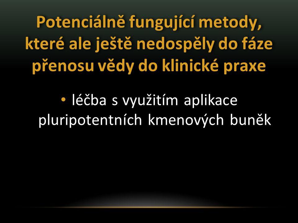 Vědecký výzkum značný potenciál pro léčbu v budoucnu nicméně se MOŽNÁ jedná o metodu léčby iniciálních forem poškození hyalinní chrupavky po zvládnutí technologie iniciace kmenové buňky