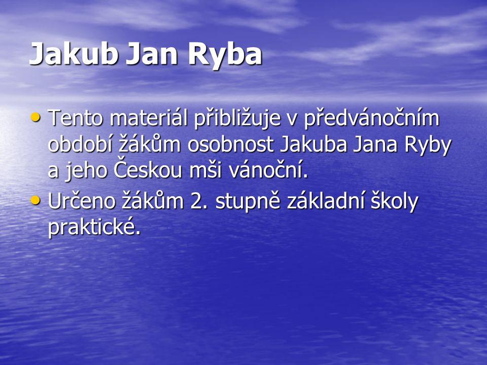 Tento materiál přibližuje v předvánočním období žákům osobnost Jakuba Jana Ryby a jeho Českou mši vánoční. Tento materiál přibližuje v předvánočním ob