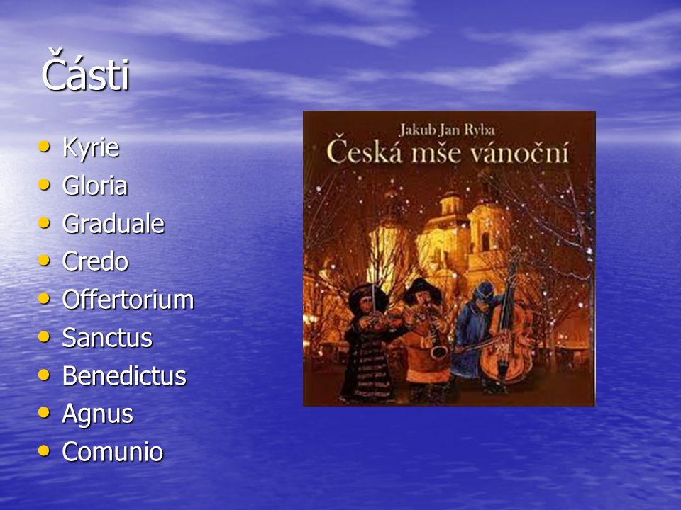 Části Kyrie Kyrie Gloria Gloria Graduale Graduale Credo Credo Offertorium Offertorium Sanctus Sanctus Benedictus Benedictus Agnus Agnus Comunio Comunio