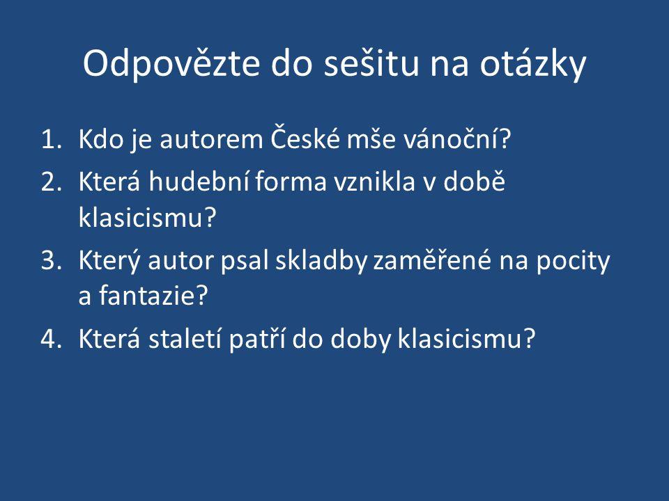 Odpovězte do sešitu na otázky 1.Kdo je autorem České mše vánoční.