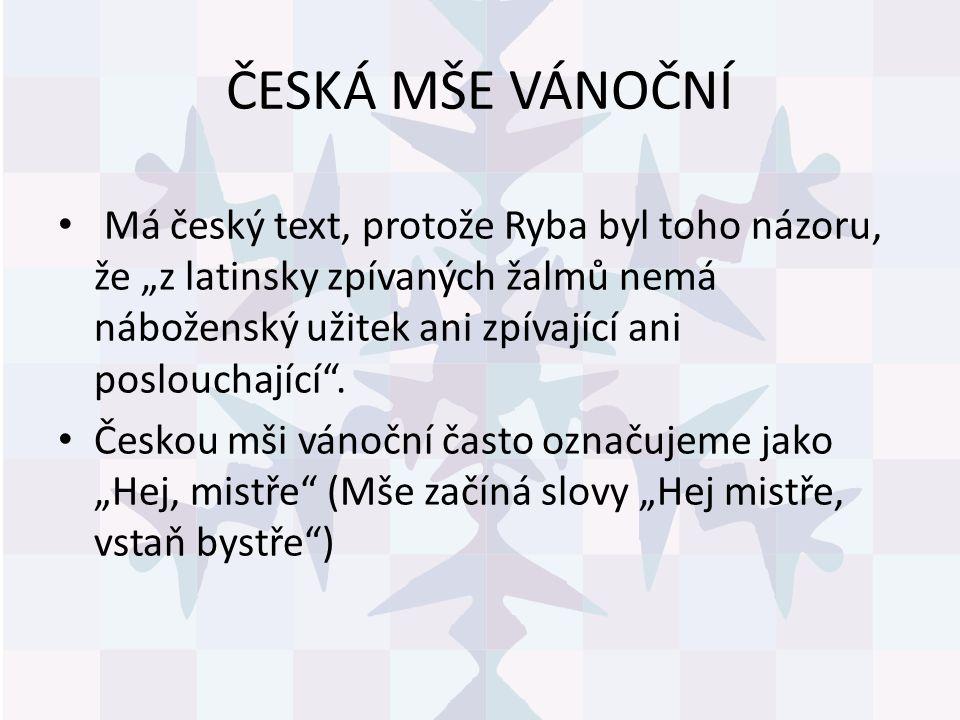 """ČESKÁ MŠE VÁNOČNÍ Má český text, protože Ryba byl toho názoru, že """"z latinsky zpívaných žalmů nemá náboženský užitek ani zpívající ani poslouchající""""."""