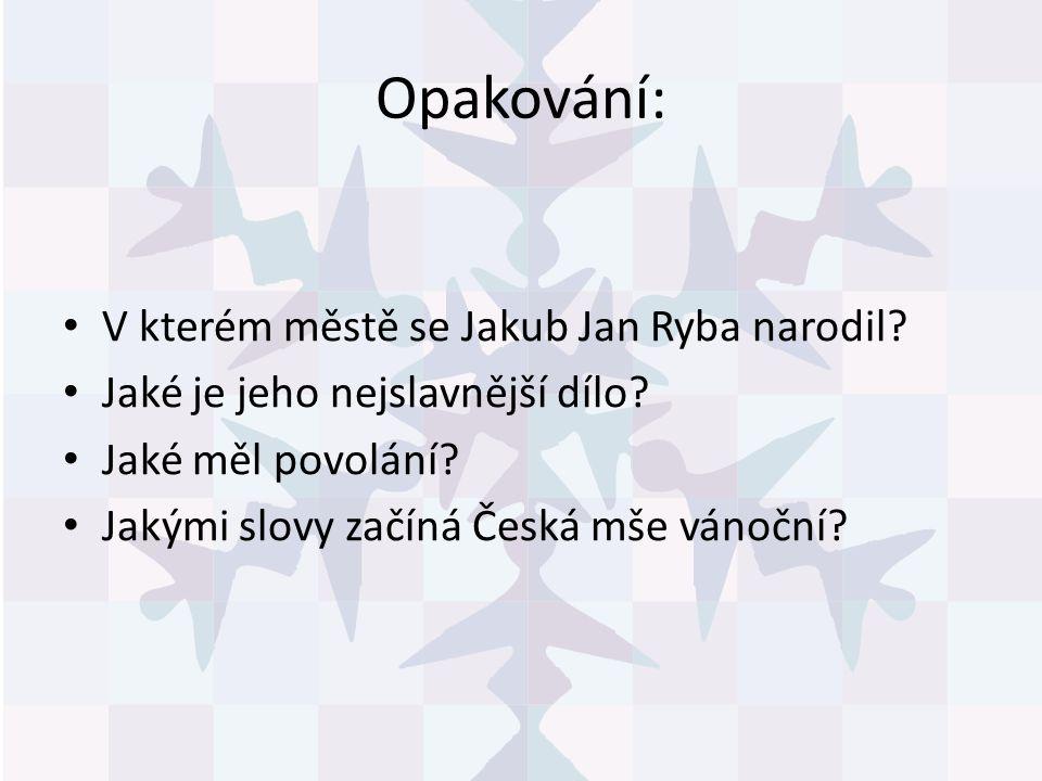 Opakování: V kterém městě se Jakub Jan Ryba narodil.