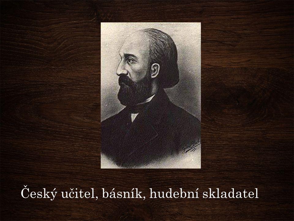 Český učitel, básník, hudební skladatel