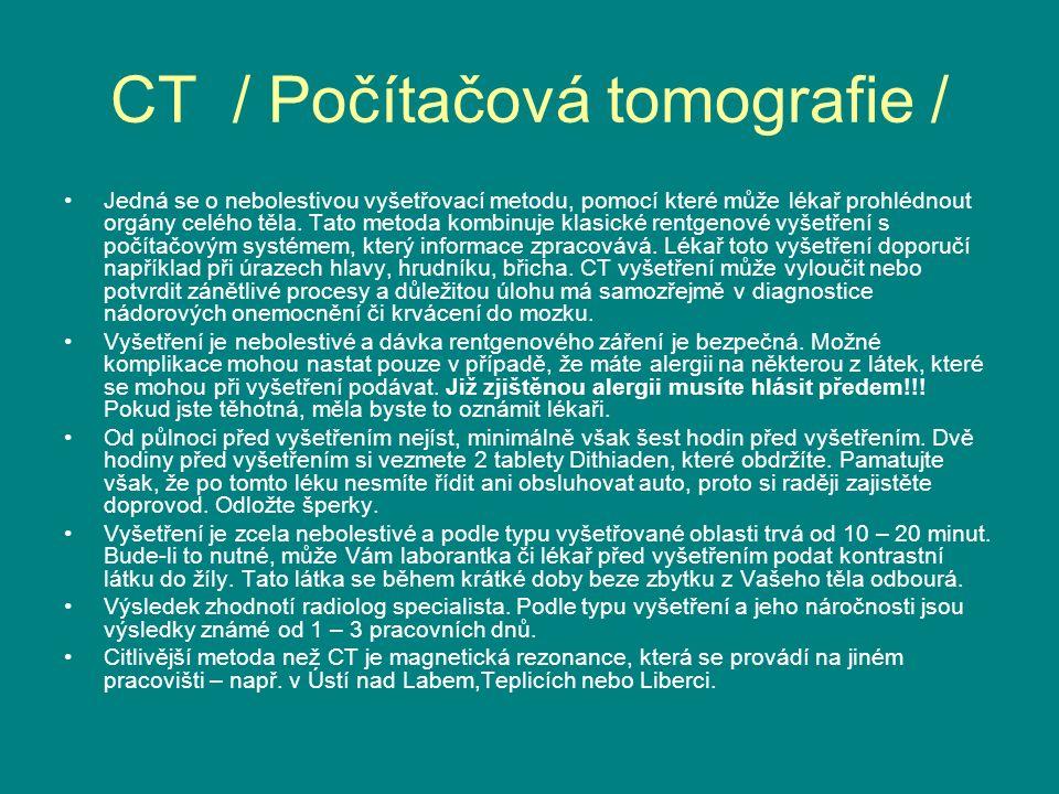 CT / Počítačová tomografie / Jedná se o nebolestivou vyšetřovací metodu, pomocí které může lékař prohlédnout orgány celého těla.