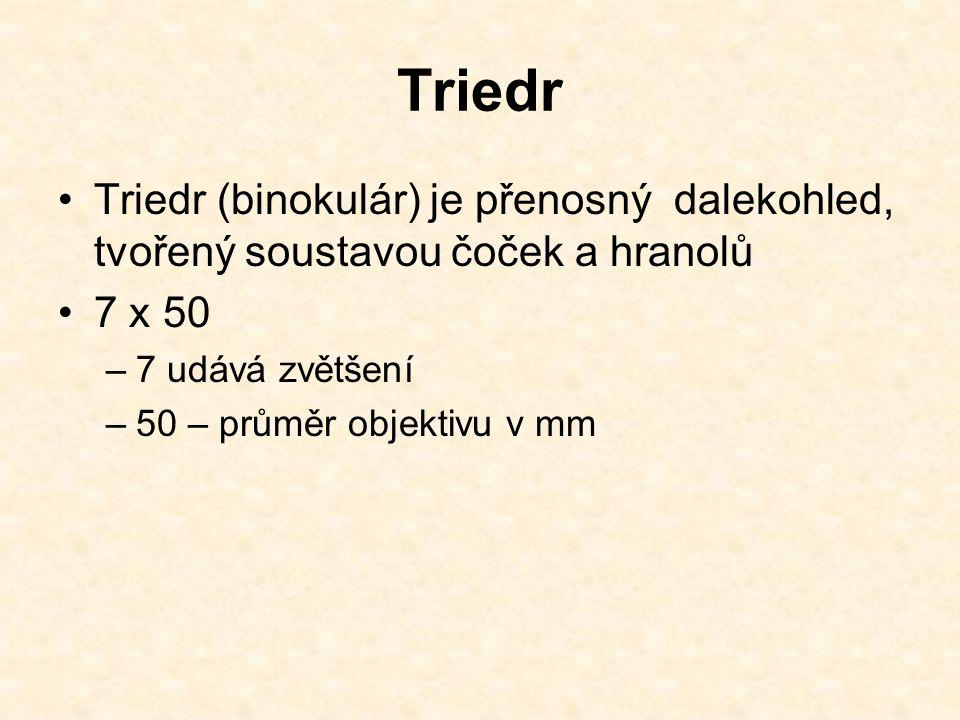 Triedr Triedr (binokulár) je přenosný dalekohled, tvořený soustavou čoček a hranolů 7 x 50 –7 udává zvětšení –50 – průměr objektivu v mm