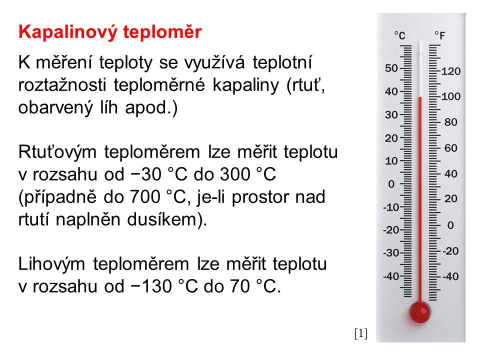 Kapalinový teploměr K měření teploty se využívá teplotní roztažnosti teploměrné kapaliny (rtuť, obarvený líh apod.) Rtuťovým teploměrem lze měřit tepl