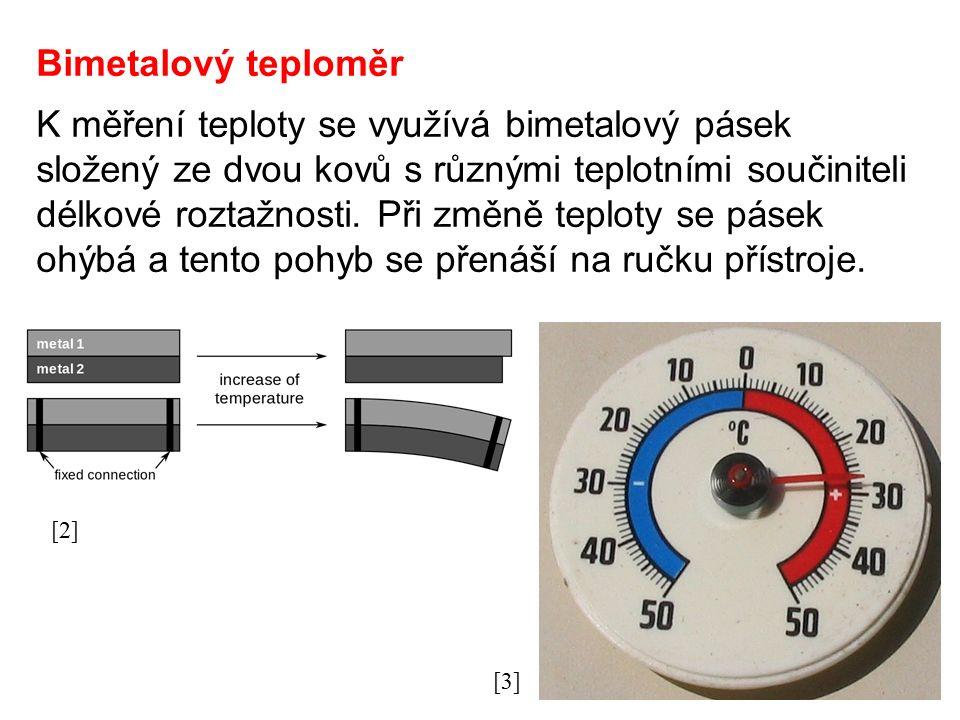 Bimetalový teploměr K měření teploty se využívá bimetalový pásek složený ze dvou kovů s různými teplotními součiniteli délkové roztažnosti. Při změně