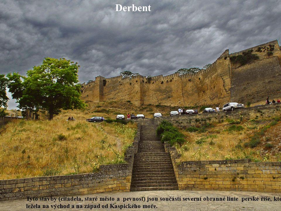 Derbent Tyto stavby (citadela, staré město a pevnost) jsou součástí severní obranné linie perské říše, která ležela na východ a na západ od Kaspického moře.