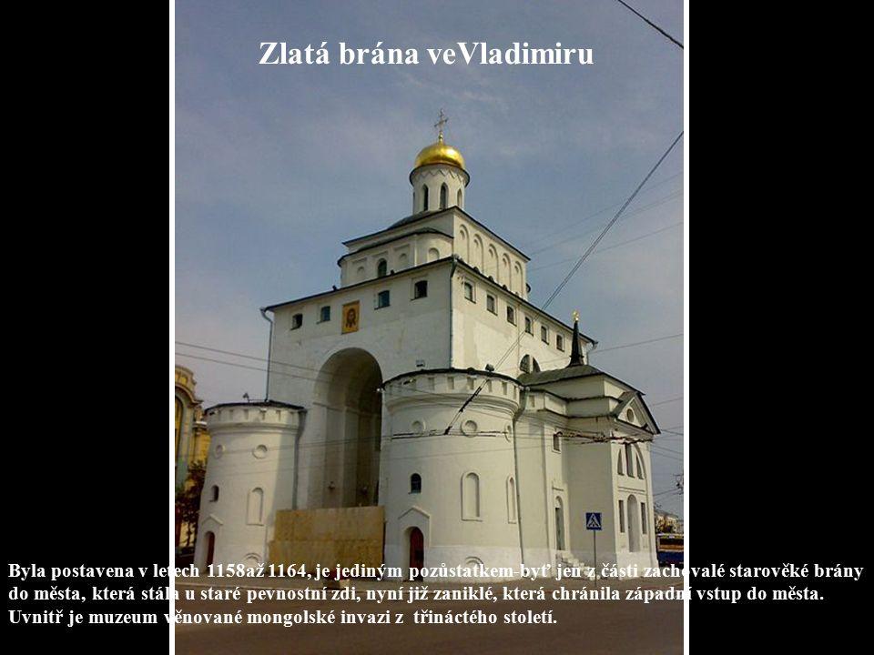 Zlatá brána veVladimiru Byla postavena v letech 1158až 1164, je jediným pozůstatkem-byť jen z části zachovalé starověké brány do města, která stála u