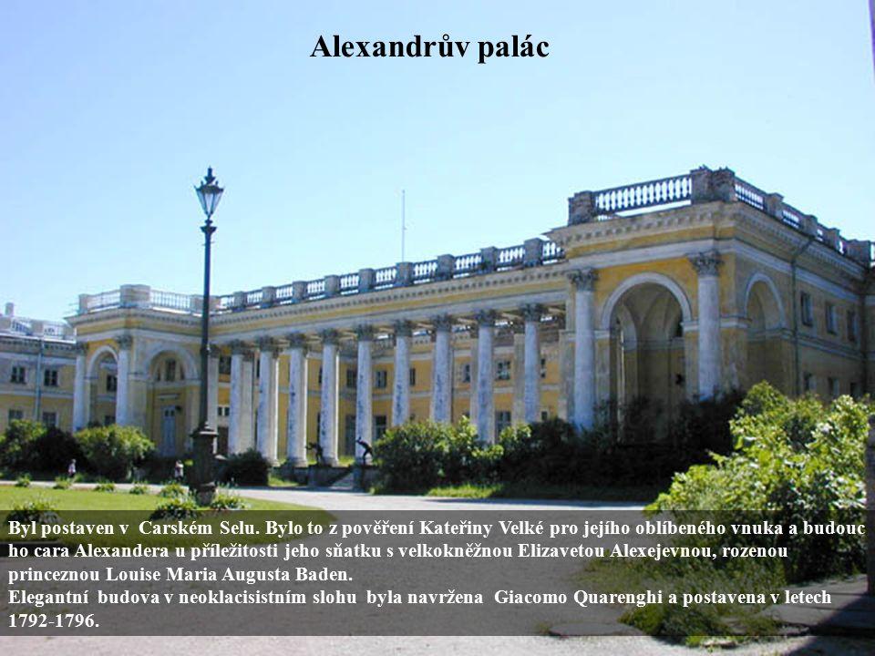 Alexandrův palác Byl postaven v Carském Selu. Bylo to z pověření Kateřiny Velké pro jejího oblíbeného vnuka a budouc ho cara Alexandera u příležitosti