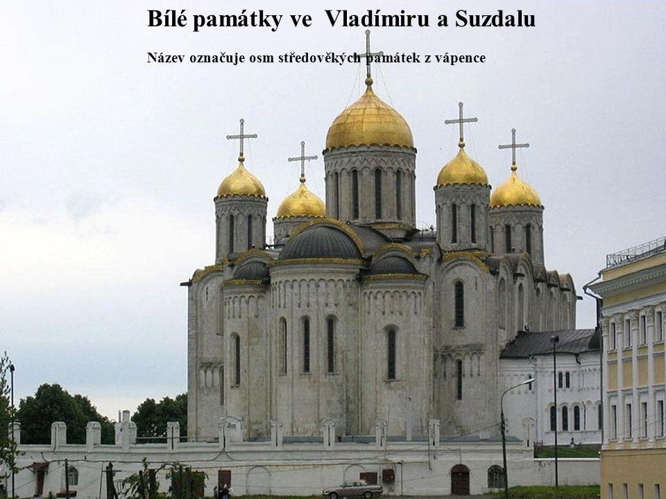 Bílé památky ve Vladímiru a Suzdalu Název označuje osm středověkých památek z vápence