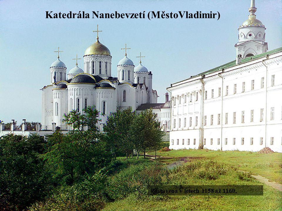Katedrála Nanebevzetí (MěstoVladimir) Postavena v letech 1158 až 1160,