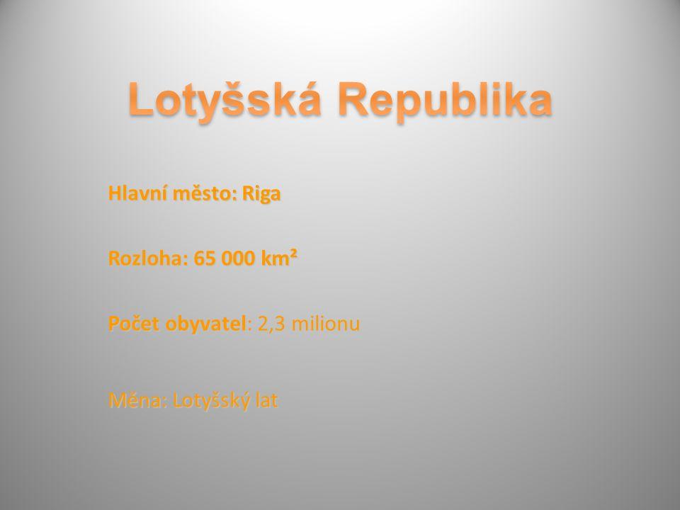 Hlavní město: Riga Rozloha: 65 000 km² Počet obyvatel: 2,3 milionu Měna: Lotyšský lat