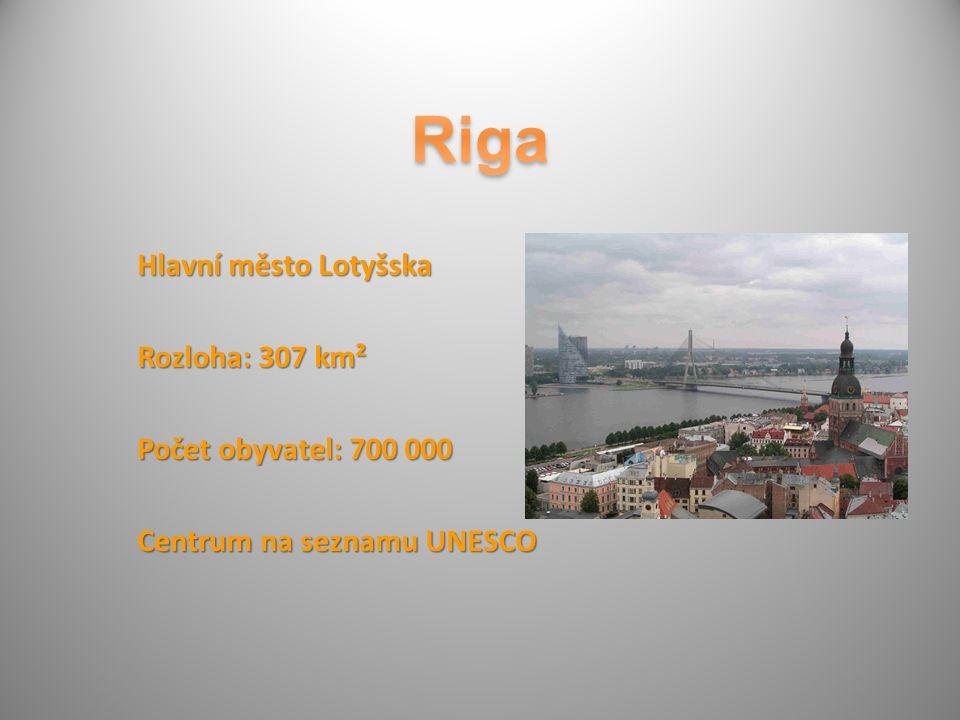 Hlavní město Lotyšska Rozloha: 307 km² Počet obyvatel: 700 000 Centrum na seznamu UNESCO