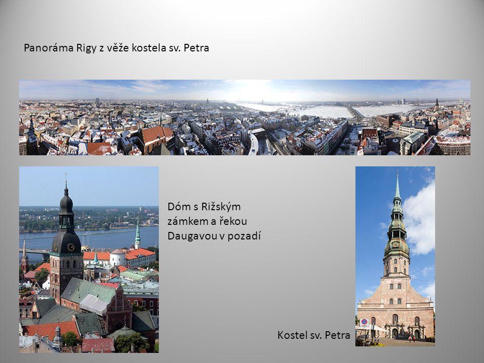 Panoráma Rigy z věže kostela sv. Petra Dóm s Rižským zámkem a řekou Daugavou v pozadí Kostel sv.
