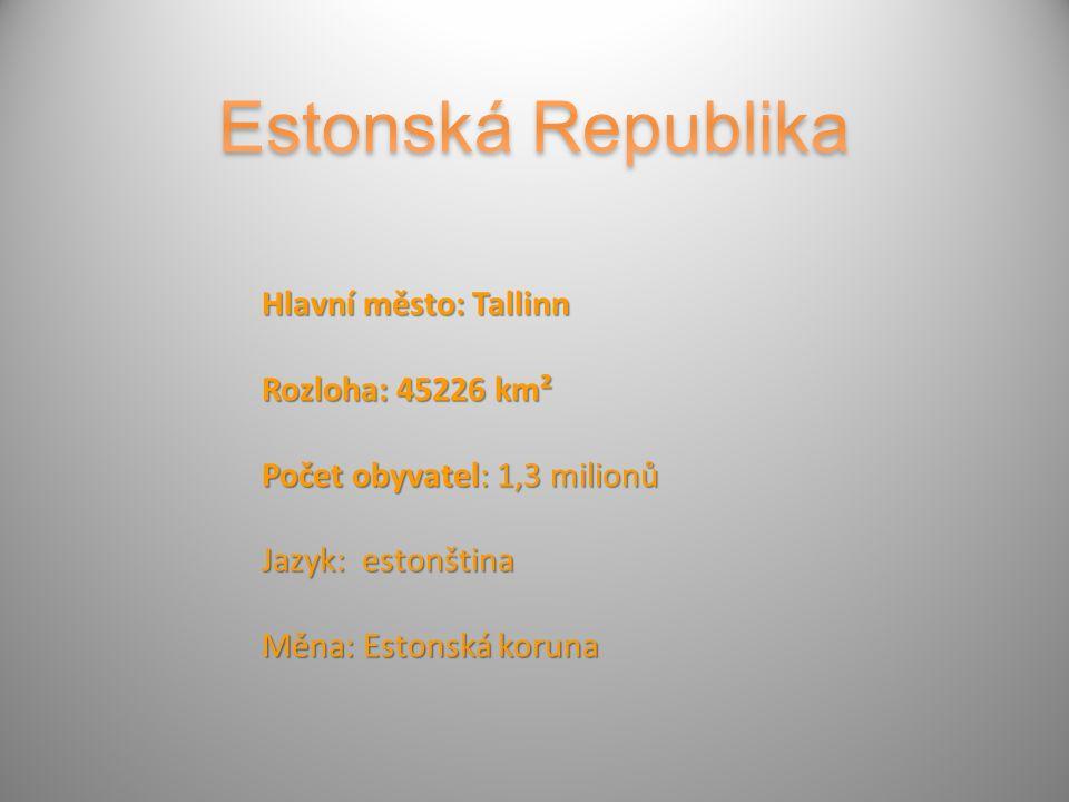 Hlavní město: Tallinn Rozloha: 45226 km² Počet obyvatel: 1,3 milionů Jazyk: estonština Měna: Estonská koruna