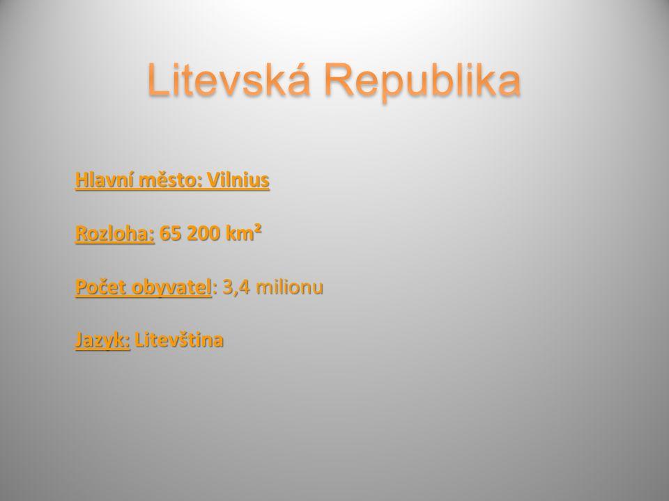 Hlavní město: Vilnius Rozloha: 65 200 km² Počet obyvatel: 3,4 milionu Jazyk: Litevština