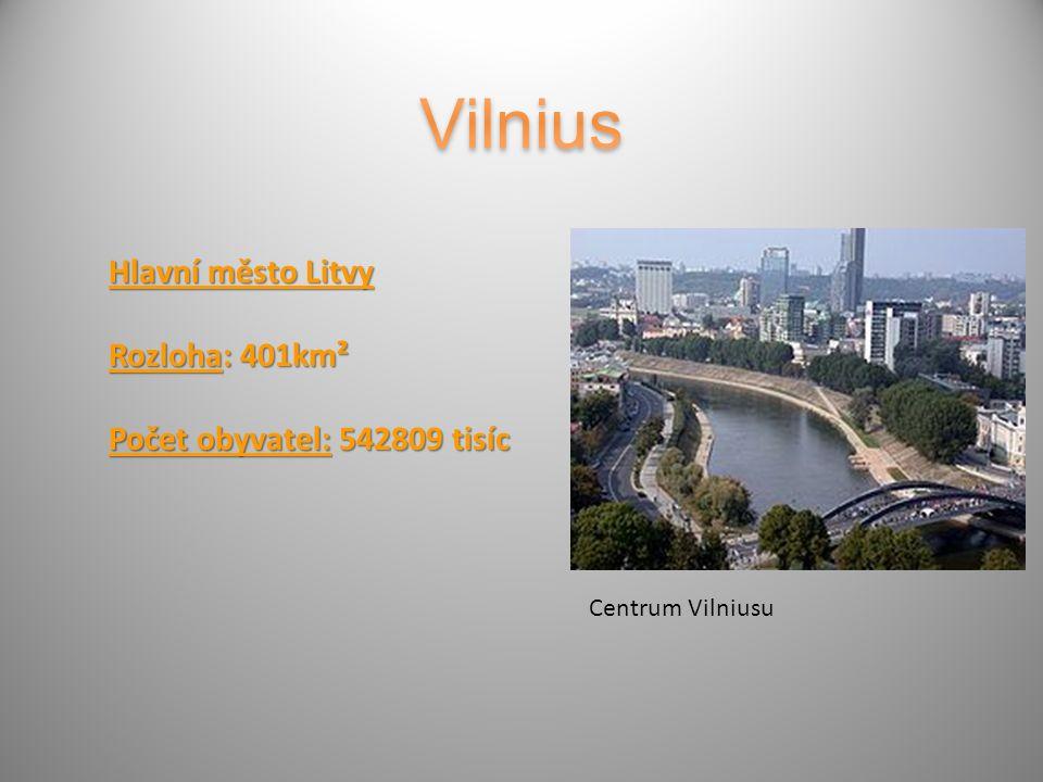 Hlavní město Litvy Rozloha: 401km² Počet obyvatel: 542809 tisíc Centrum Vilniusu